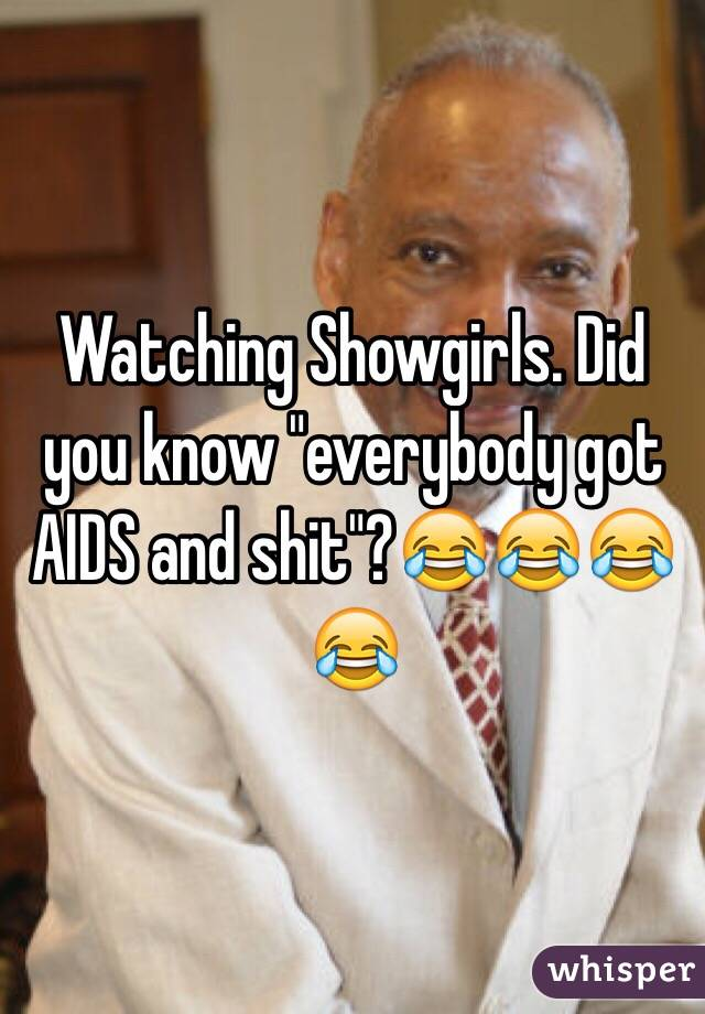 "Watching Showgirls. Did you know ""everybody got AIDS and shit""?😂😂😂😂"