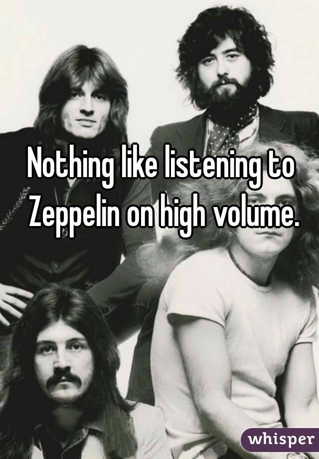 Nothing like listening to Zeppelin on high volume.