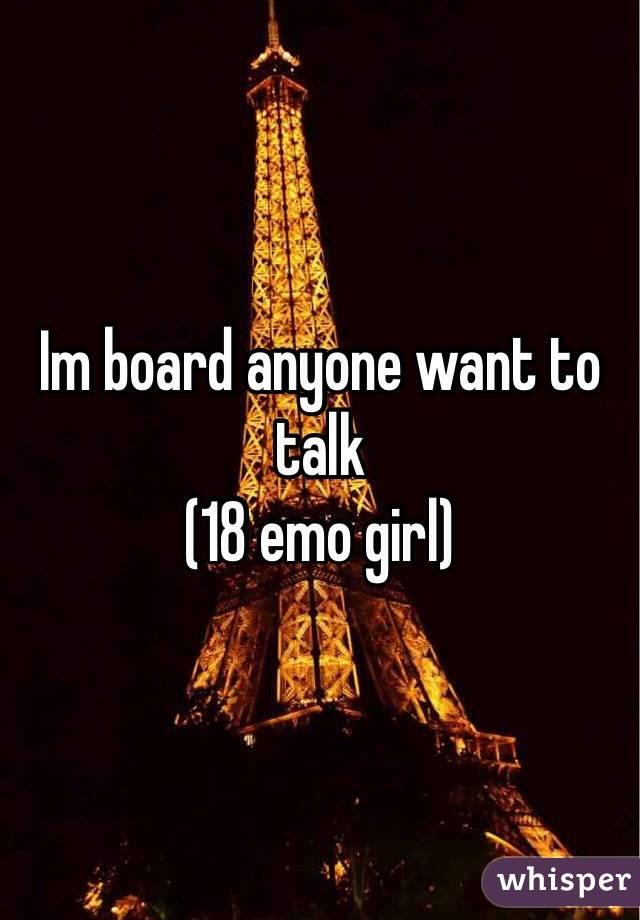 Im board anyone want to talk (18 emo girl)