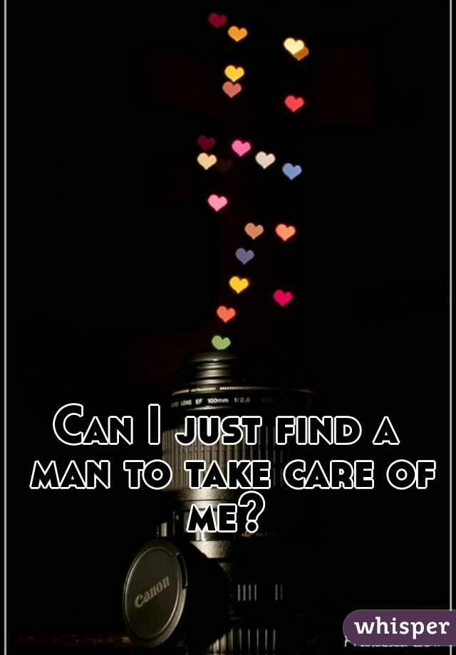 Can I just find a man to take care of me?
