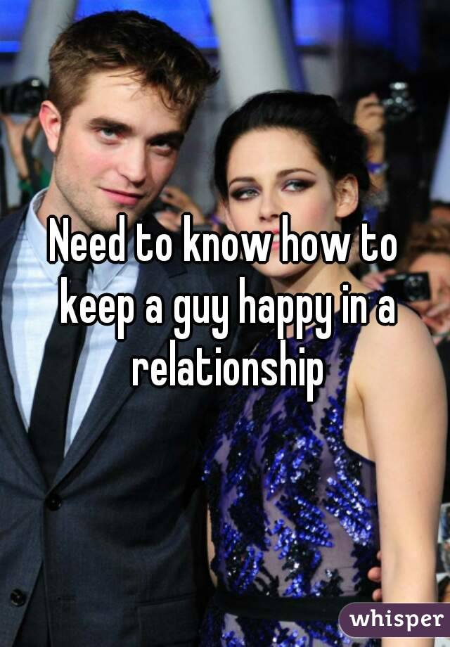 Need to know how to keep a guy happy in a relationship