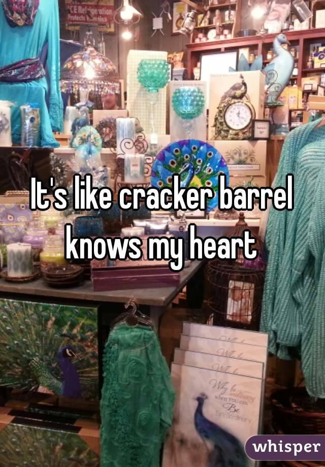 It's like cracker barrel knows my heart