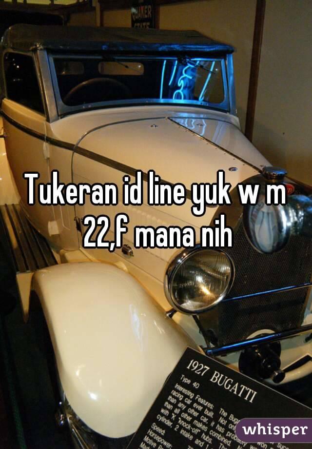 Tukeran id line yuk w m 22,f mana nih