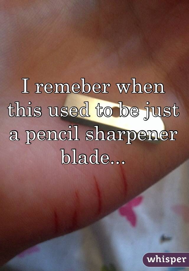 I remeber when this used to be just a pencil sharpener blade...