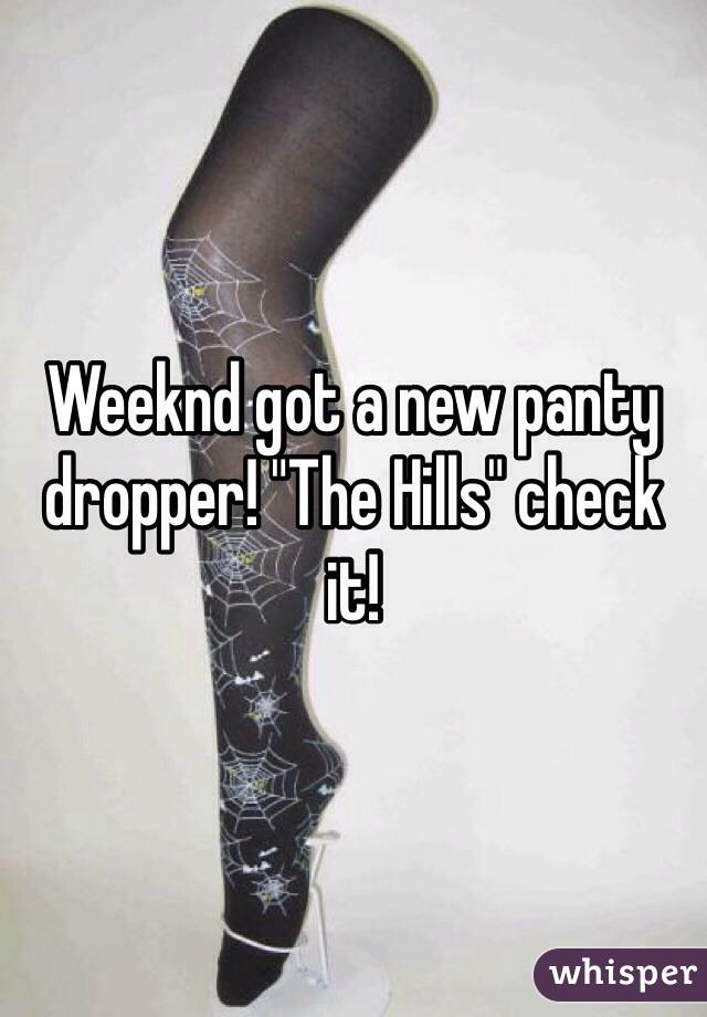 "Weeknd got a new panty dropper! ""The Hills"" check it!"