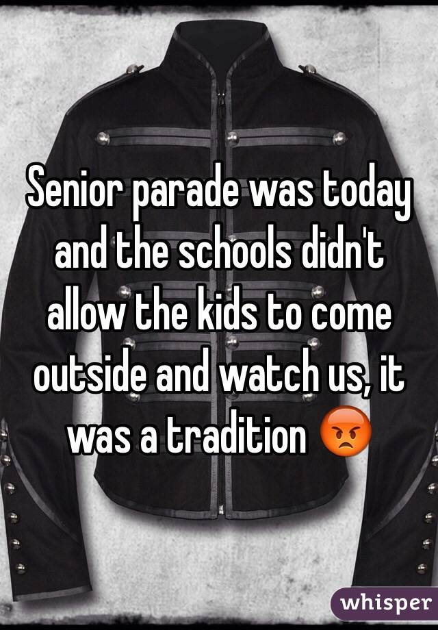 Senior parade was today and the schools didn't allow the kids to come outside and watch us, it was a tradition 😡