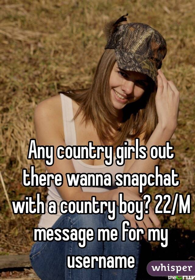 Any country girls out there wanna snapchat with a country boy? 22/M message me for my username