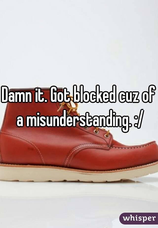 Damn it. Got blocked cuz of a misunderstanding. :/