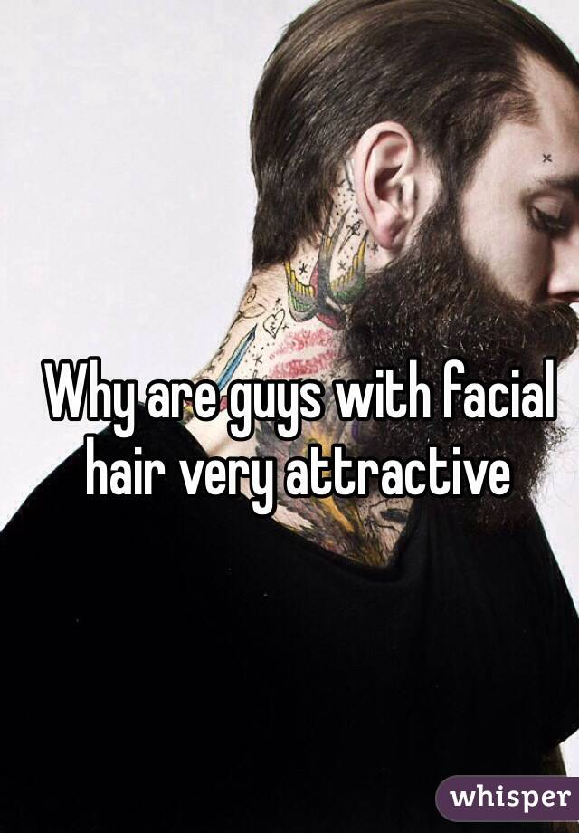 Why are guys with facial hair very attractive
