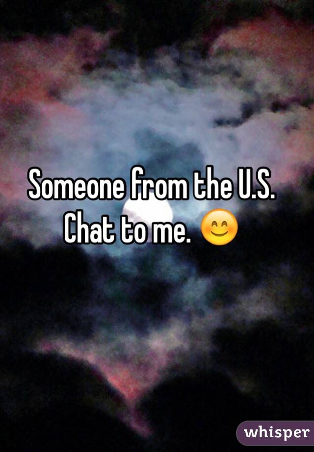 Someone from the U.S. Chat to me. 😊