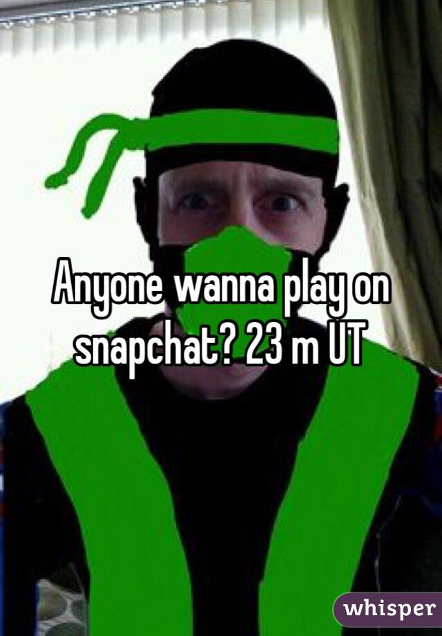 Anyone wanna play on snapchat? 23 m UT