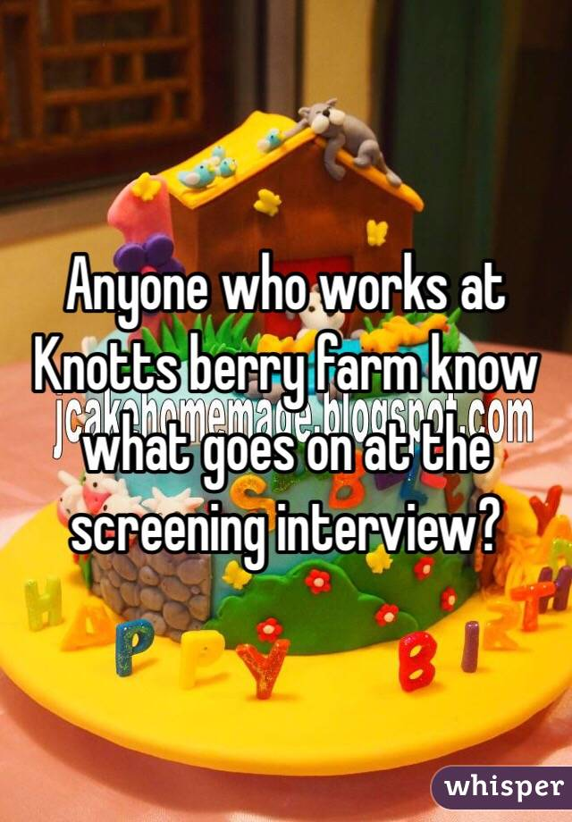 Anyone who works at Knotts berry farm know what goes on at the screening interview?