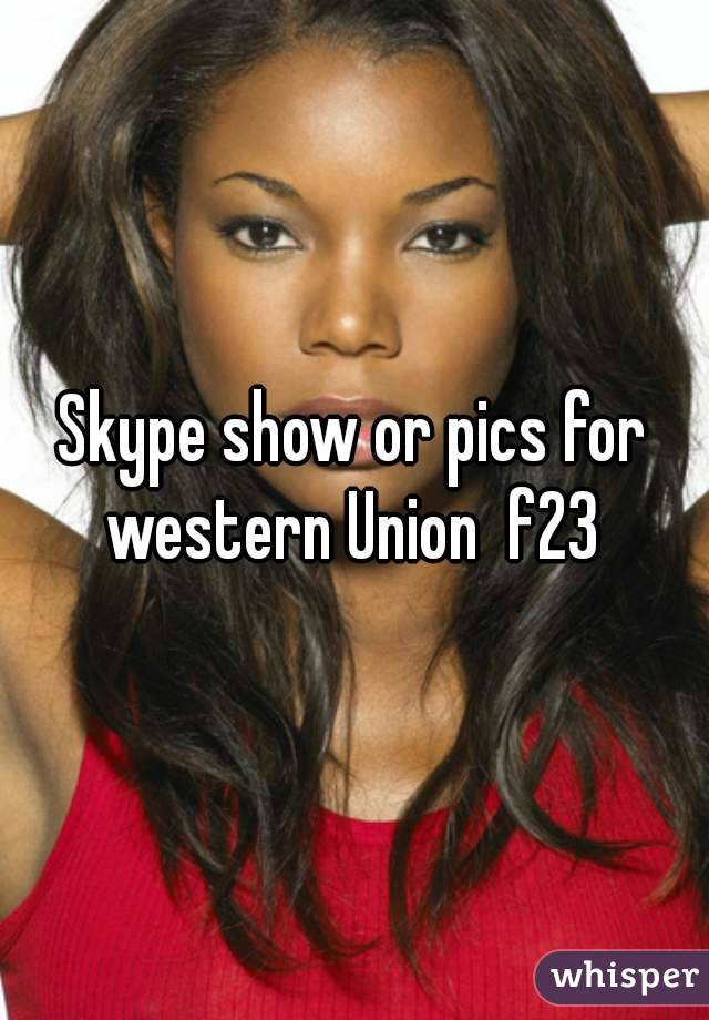Skype show or pics for western Union  f23