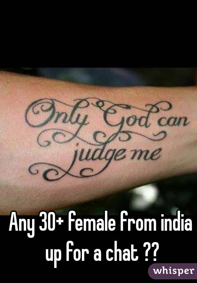 Any 30+ female from india up for a chat ??