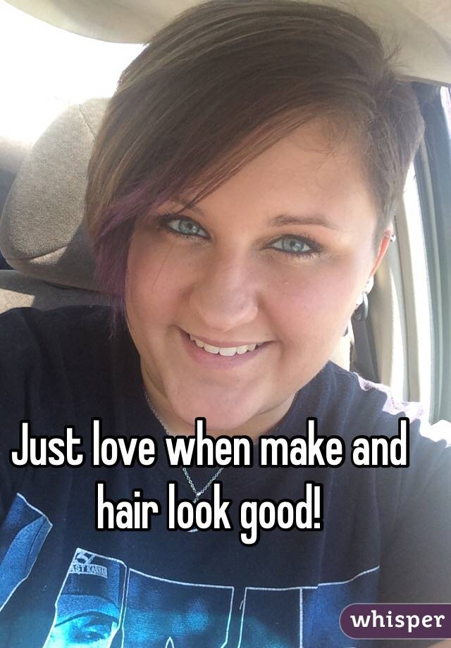 Just love when make and hair look good!