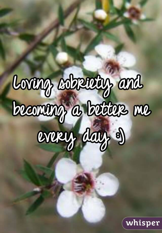 Loving sobriety and becoming a better me every day :)