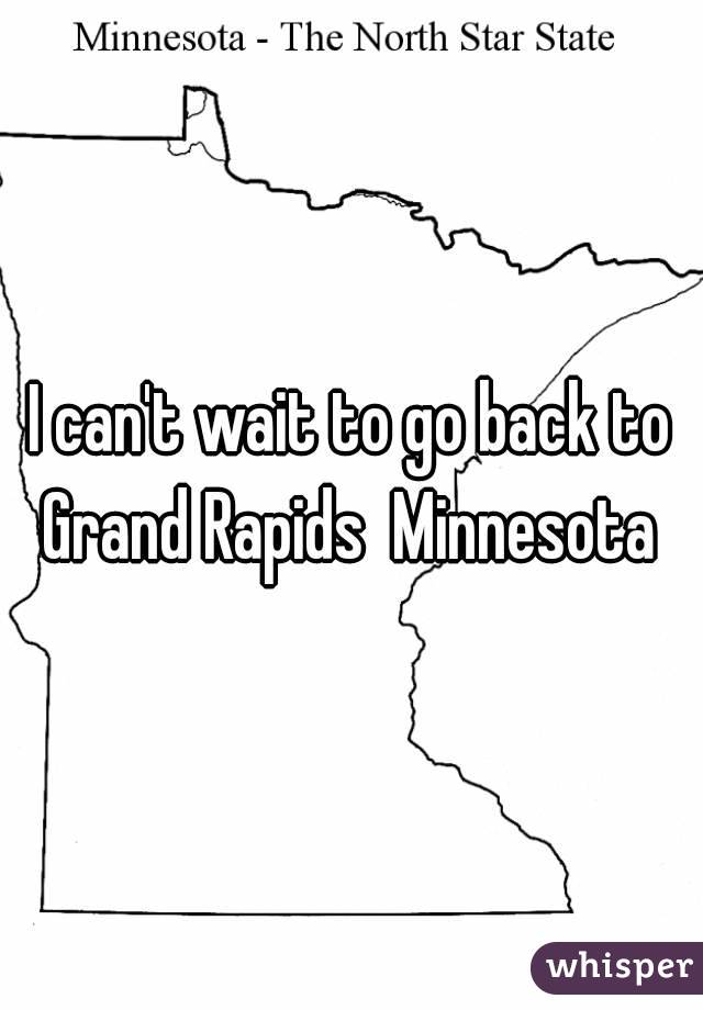 I can't wait to go back to Grand Rapids  Minnesota