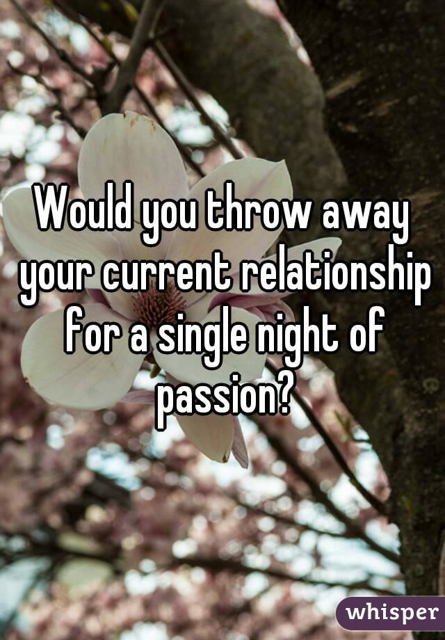 Would you throw away your current relationship for a single night of passion?