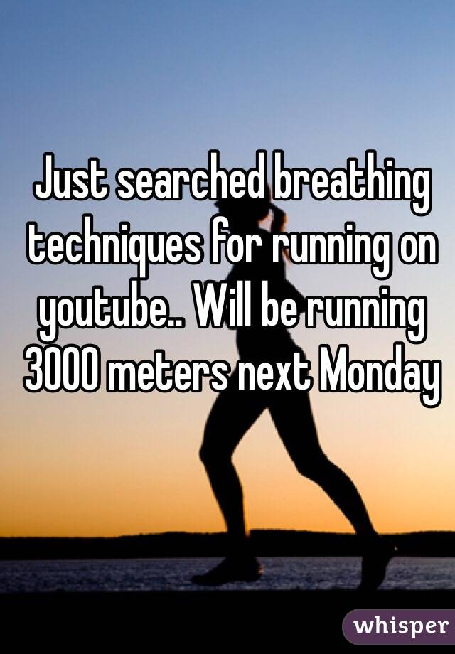 Just searched breathing techniques for running on youtube.. Will be running 3000 meters next Monday