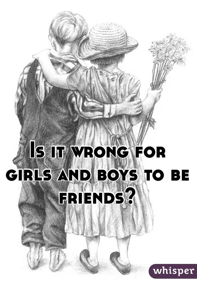 Is it wrong for girls and boys to be friends?