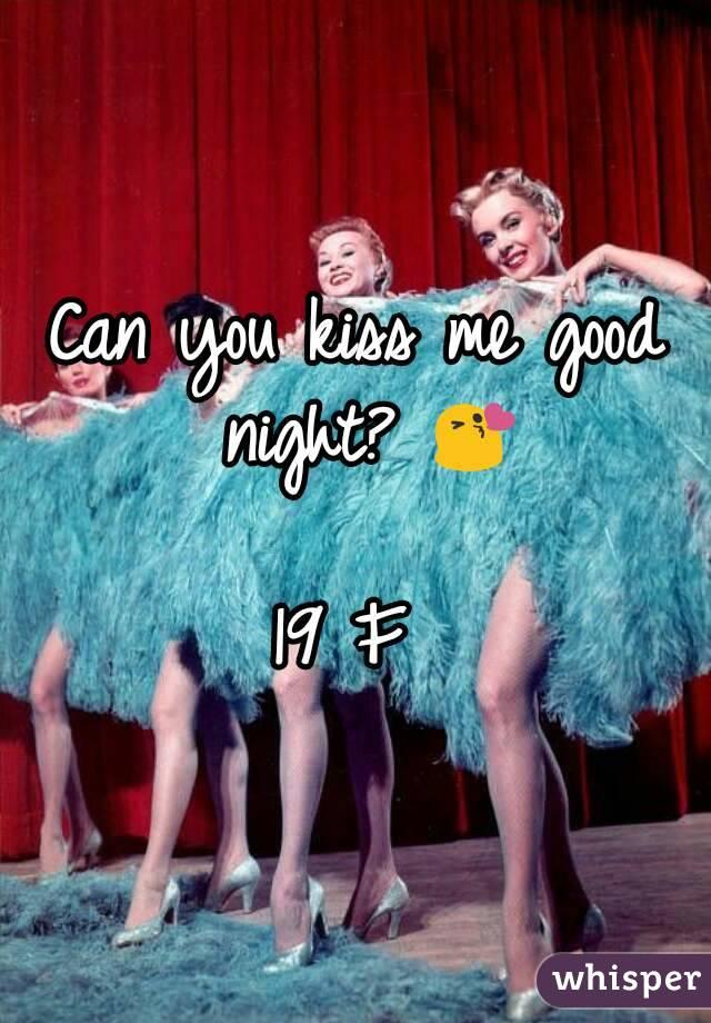 Can you kiss me good night? 😘  19 F