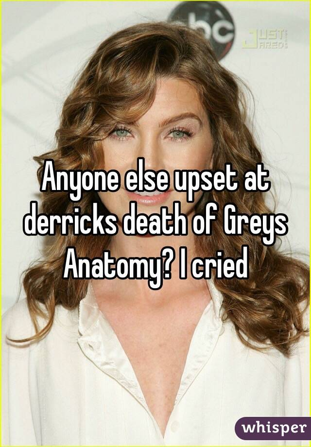 Anyone else upset at derricks death of Greys Anatomy? I cried