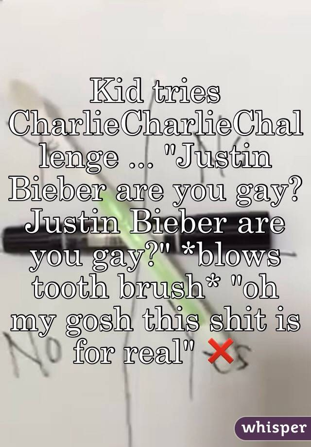 """Kid tries CharlieCharlieChallenge ... """"Justin Bieber are you gay?Justin Bieber are you gay?"""" *blows tooth brush* """"oh my gosh this shit is for real"""" ❌"""