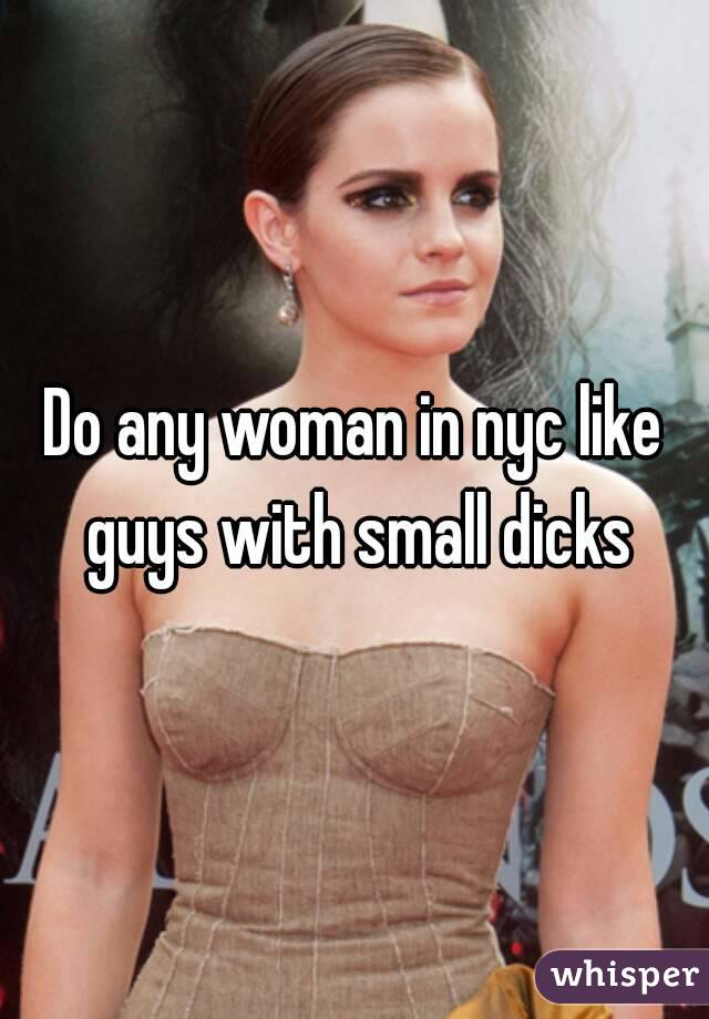 Do any woman in nyc like guys with small dicks