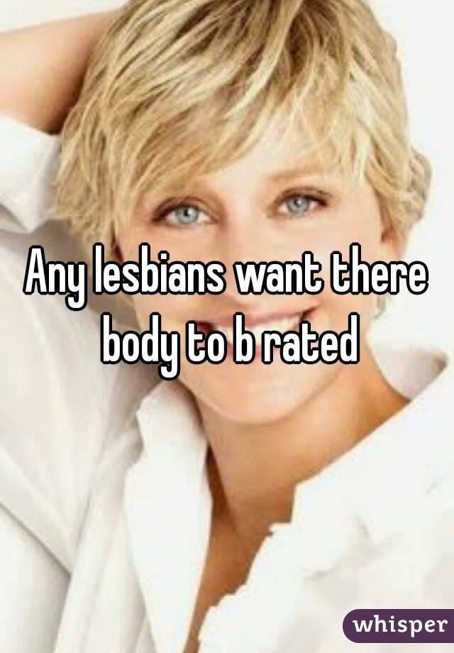 Any lesbians want there body to b rated