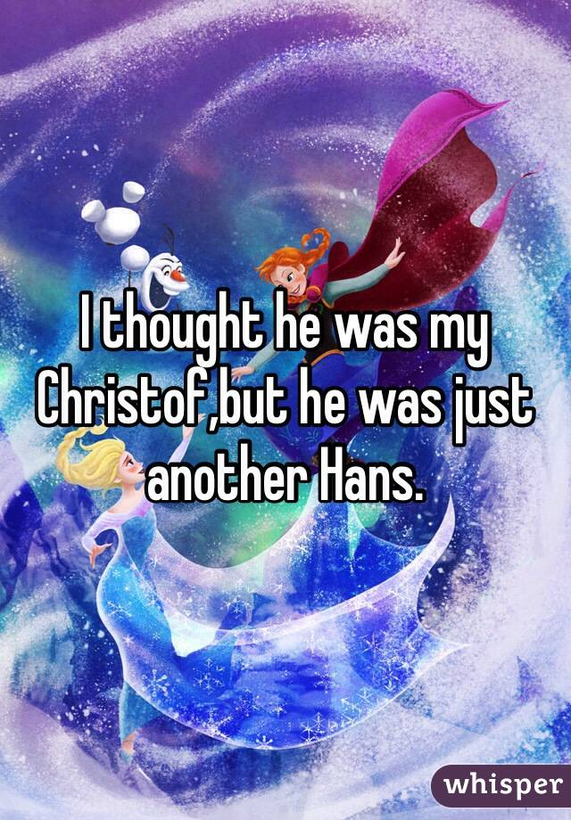 I thought he was my Christof,but he was just another Hans.