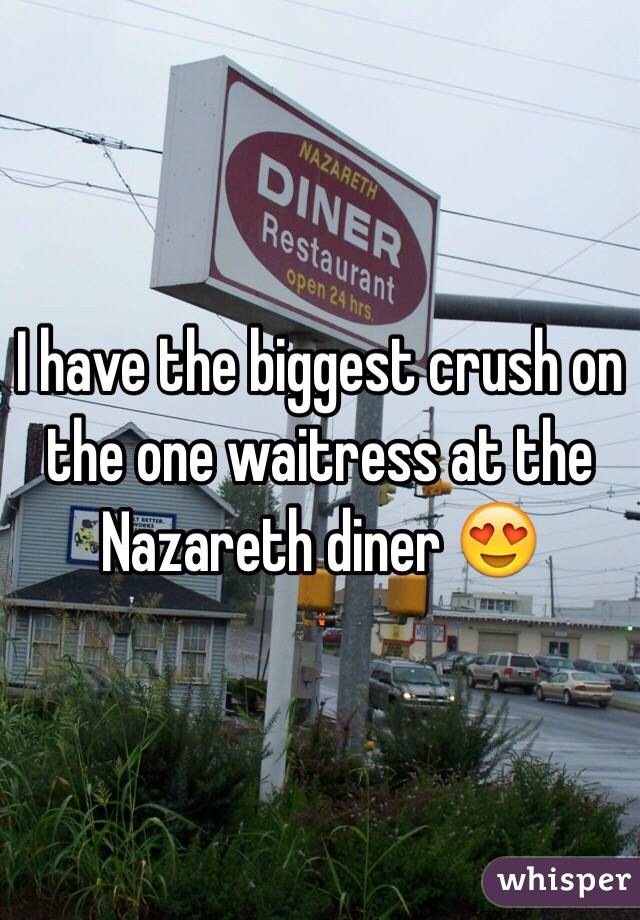 I have the biggest crush on the one waitress at the Nazareth diner 😍