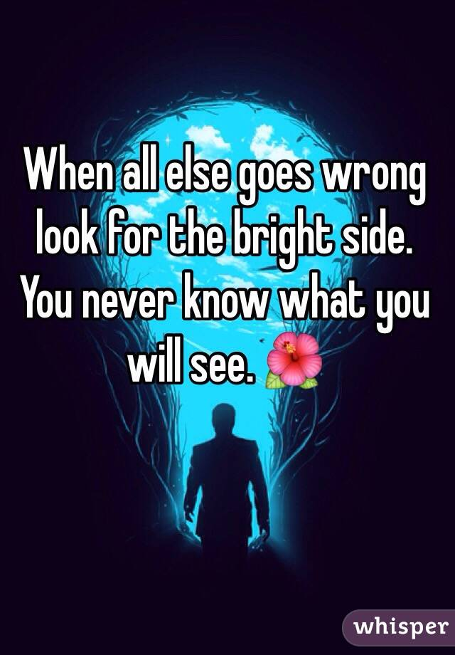 When all else goes wrong look for the bright side. You never know what you will see. 🌺