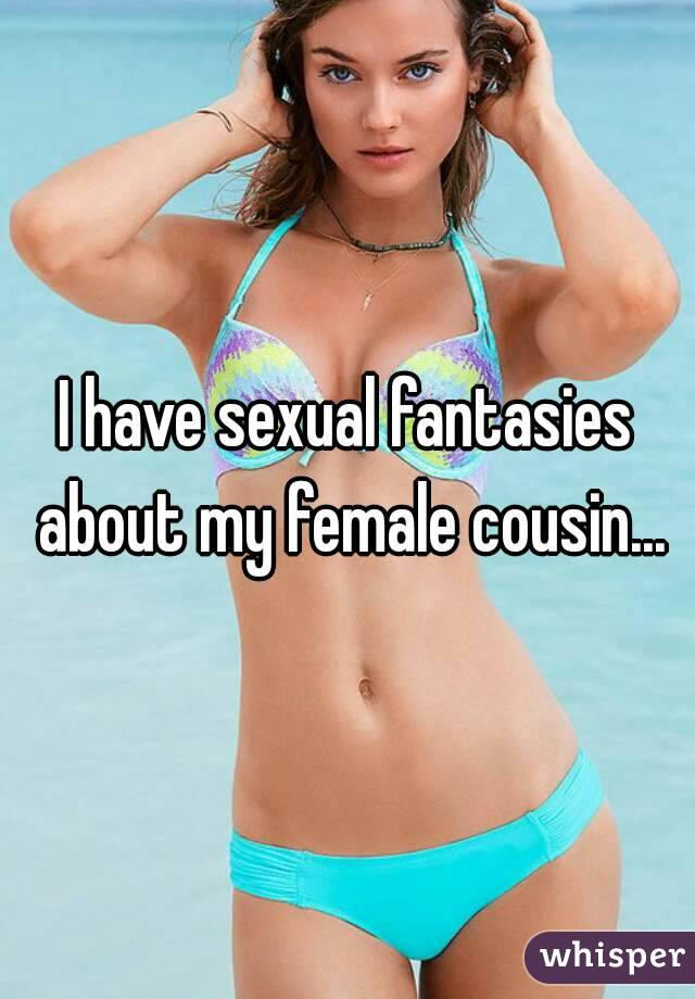 I have sexual fantasies about my female cousin...