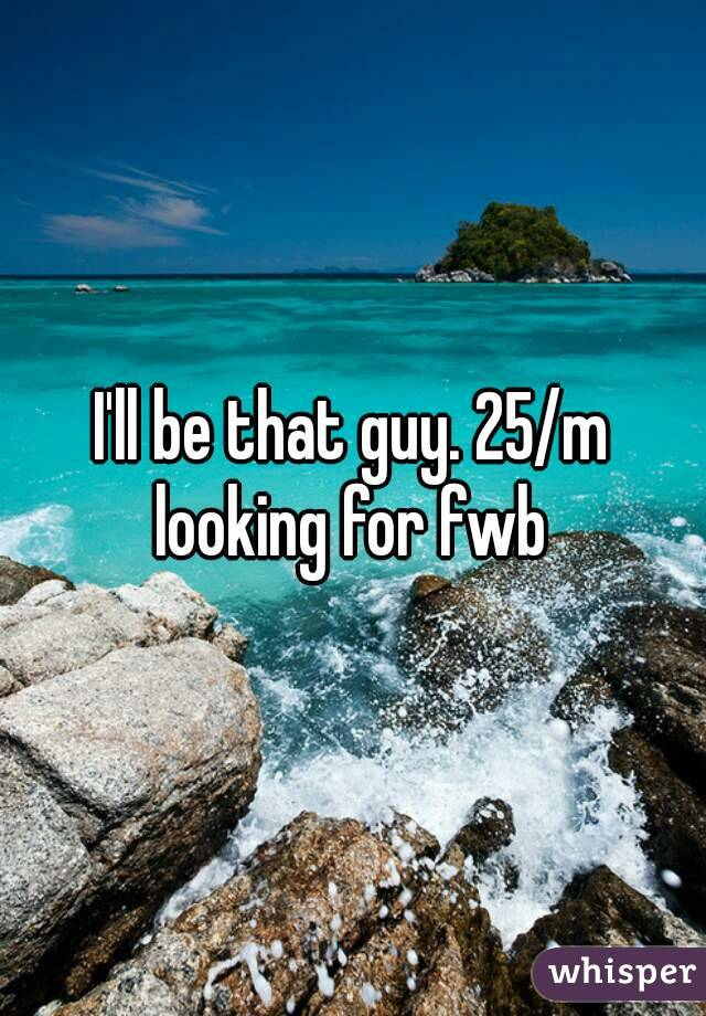 I'll be that guy. 25/m looking for fwb