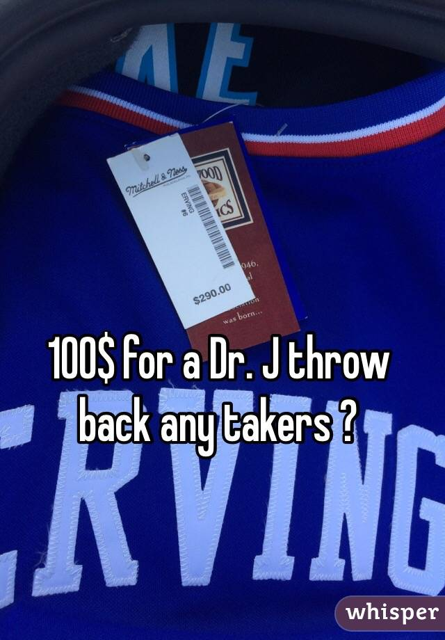 100$ for a Dr. J throw back any takers ?