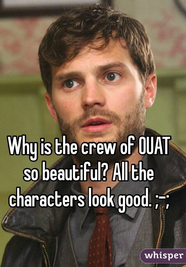 Why is the crew of OUAT so beautiful? All the characters look good. ;-;