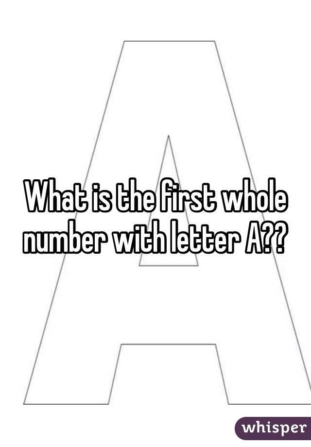 What is the first whole number with letter A??