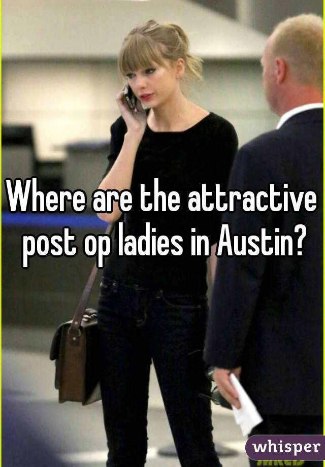 Where are the attractive post op ladies in Austin?