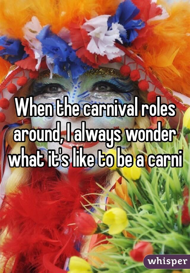 When the carnival roles around, I always wonder what it's like to be a carni