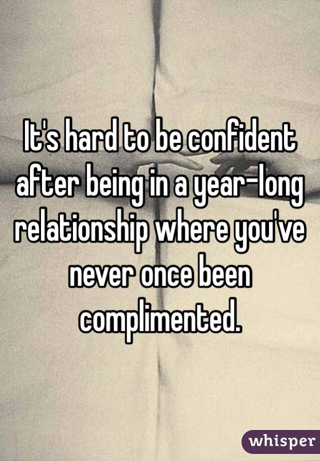 It's hard to be confident after being in a year-long relationship where you've never once been complimented.