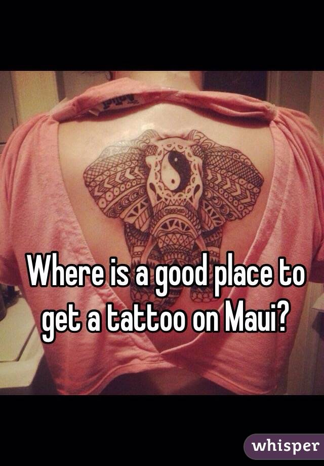 Where is a good place to get a tattoo on Maui?