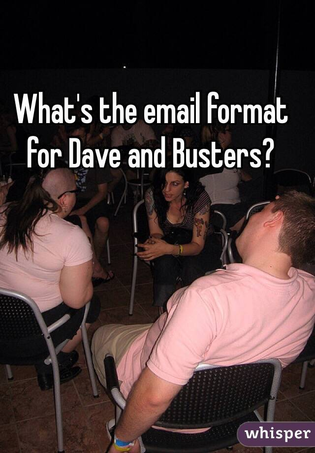 What's the email format for Dave and Busters?