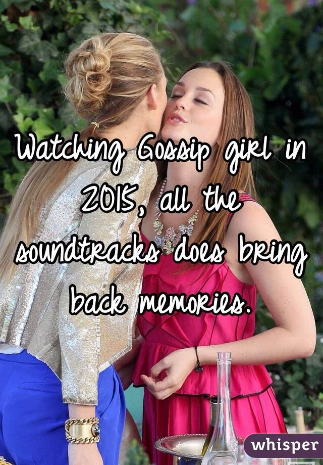 Watching Gossip girl in 2015, all the soundtracks does bring back memories.