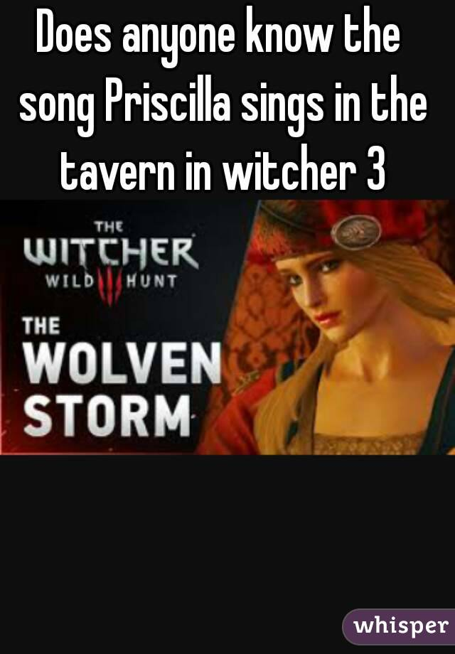 Does anyone know the song Priscilla sings in the tavern in witcher 3