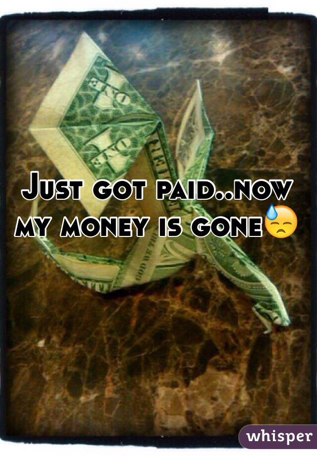 Just got paid..now my money is gone😓