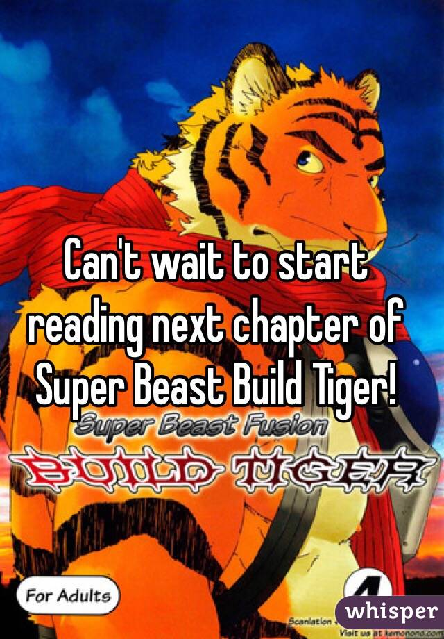 Can't wait to start reading next chapter of Super Beast Build Tiger!