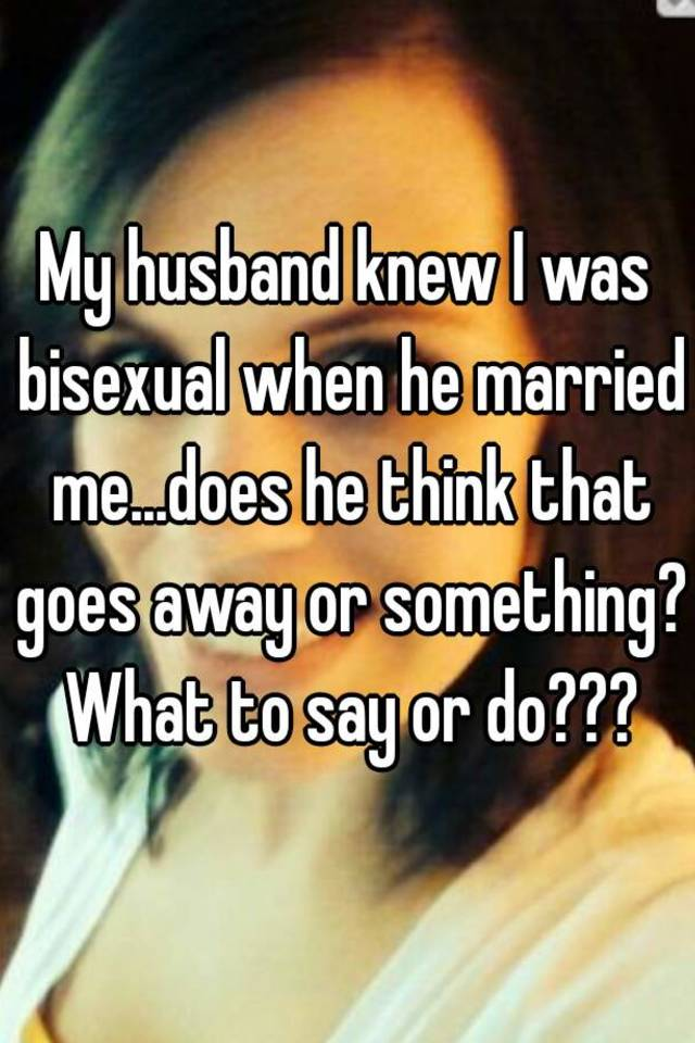 think my husband is bisexual