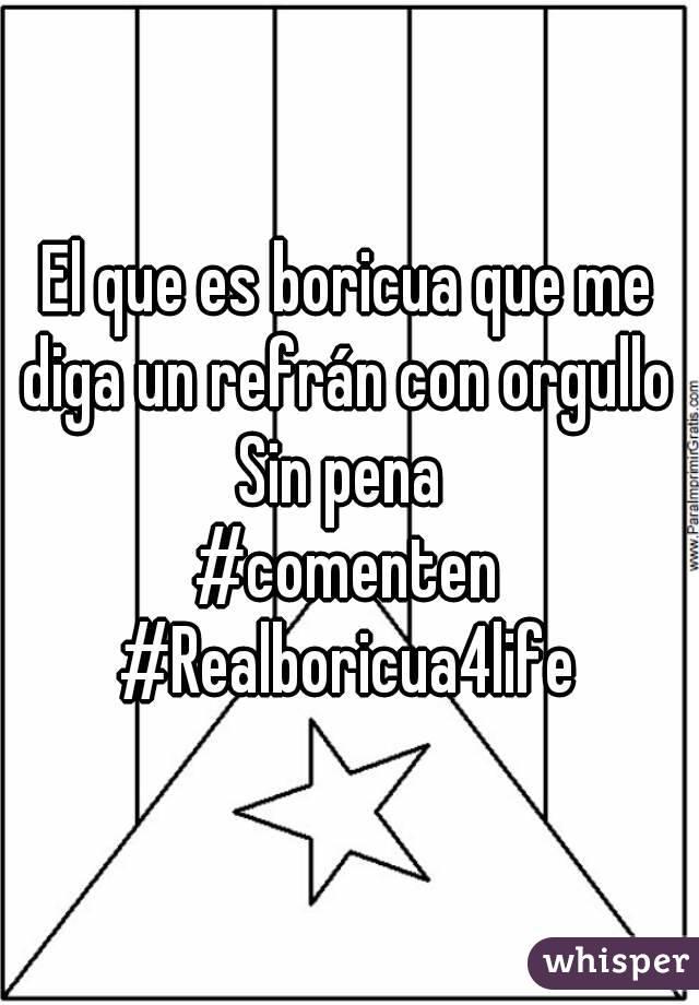 El que es boricua que me diga un refrán con orgullo  Sin pena  #comenten #Realboricua4life