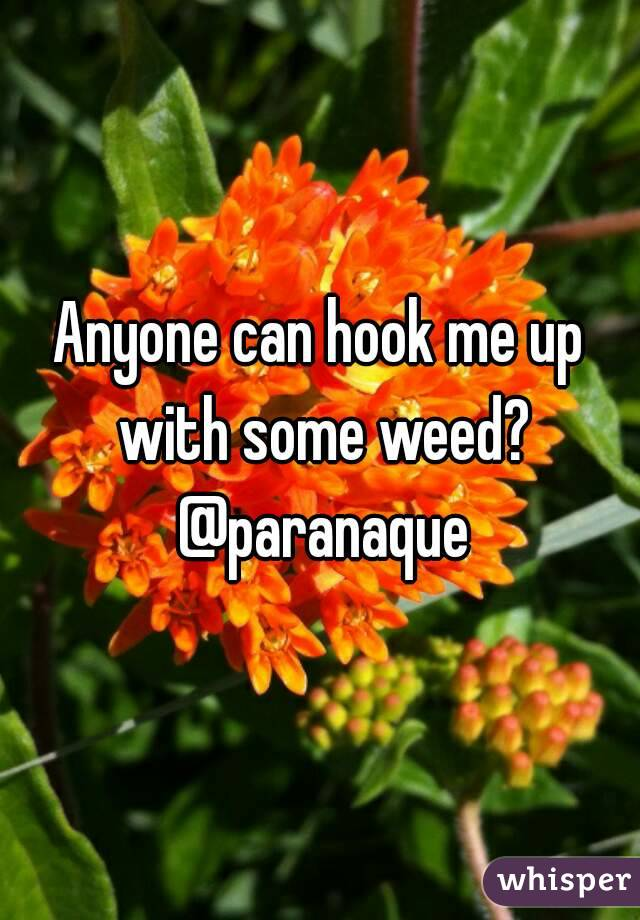 Anyone can hook me up with some weed? @paranaque
