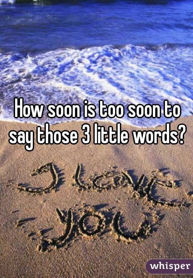 How soon is too soon to say those 3 little words?
